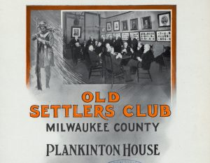 This is the front cover of a program for a dinner held by the Old Settlers' Club at the Plankinton House in 1906. The program contains a list of members, toasts, and even the menu of that evening.