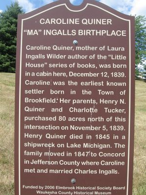 Caroline Quiner, later Caroline Ingalls and mother to author Laura Ingalls Wilder, was born in the town of Brookfield. This historical marker at the intersection of Brookfield Road and West Davidson Road commemorates her birthplace.