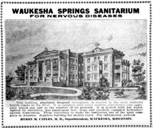 Dr. Byron M. Caples, superintendent of the Waukesha Springs Sanitarium for Nervous Diseases, was an advocate of sterilization as a medical treatment for mental illnesses.