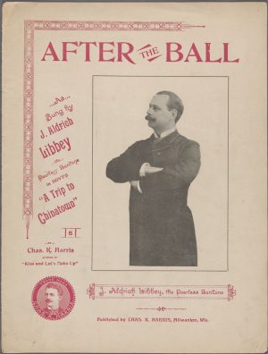 "Charles K. Harris of Milwaukee became a nationally-renowned composer in the 1890s. One of his most successful pieces was ""After the Ball."""