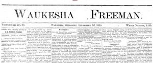 The Waukesha Freeman has served Waukesha area residents since 1859. This front page clipping is from September 16, 1880.
