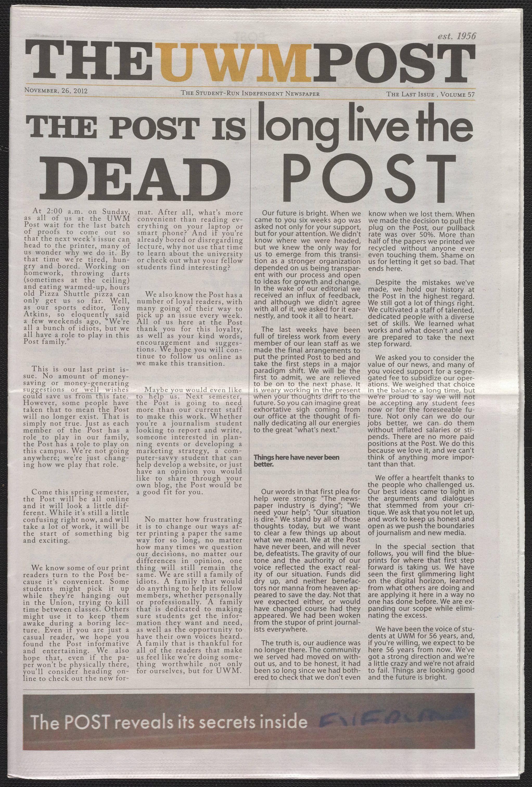 The UWM Post, a student-run newspaper, was founded in 1956 and printed weekly papers until 2012, after readership declined and costs became too prohibitive.