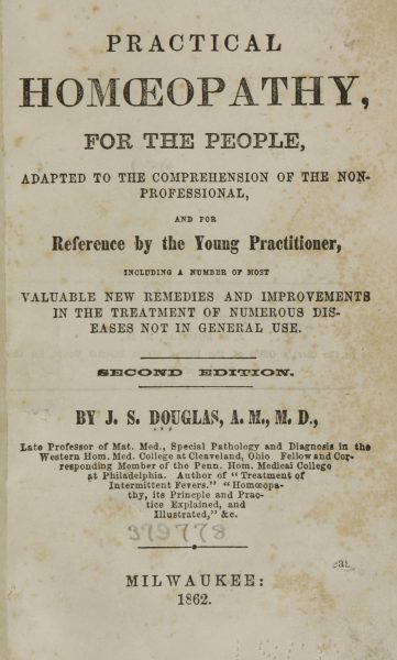 """Homeopathy was a popular form of health care in nineteenth-century Milwaukee. This book, designed for the """"non-practitioner"""" and """"young professional,"""" was published in 1862."""